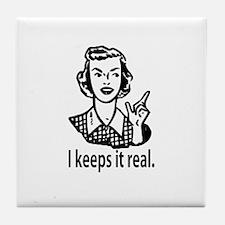 Keeps it real Tile Coaster