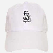 Keeps it real Baseball Baseball Cap