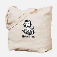 Keeps it real Tote Bag