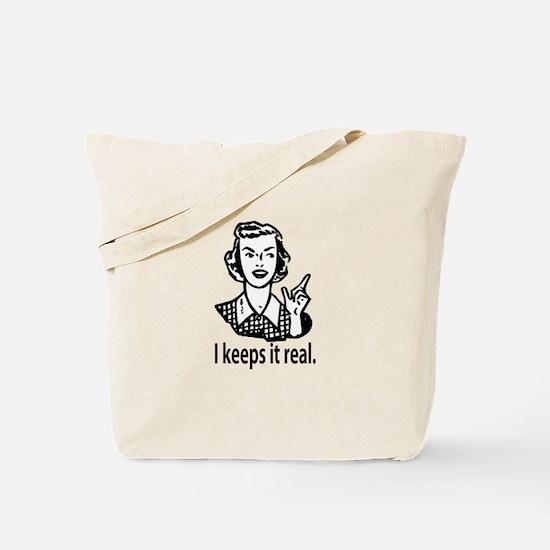 Keeps it real Tote Bag