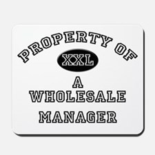 Property of a Wholesale Manager Mousepad