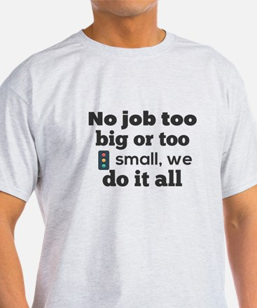 No job too big or too small, we do it all T-Shirt