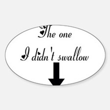 The one I didnt swallow Oval Decal