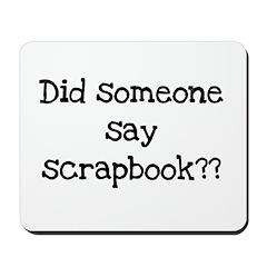 Did Someone Say Scrapbook? Mousepad