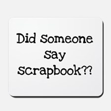 Did Someone Say Scrapbook? Mousepad