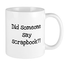 Did Someone Say Scrapbook? Mug
