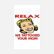Relax We Tattooed Your Mom Rectangle Decal