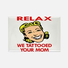 Relax We Tattooed Your Mom Rectangle Magnet