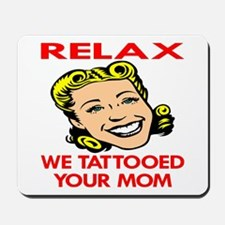 Relax We Tattooed Your Mom Mousepad