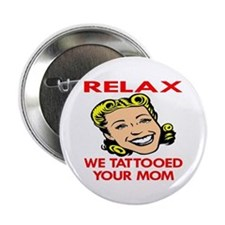 Relax We Tattooed Your Mom Button