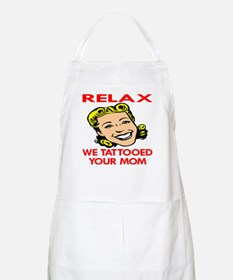 Relax We Tattooed Your Mom BBQ Apron