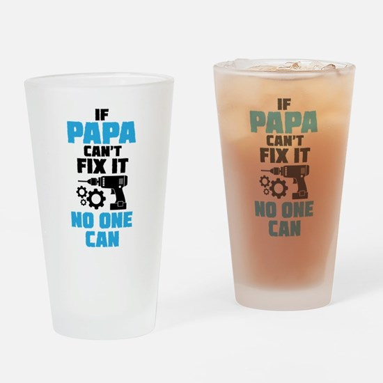 If Papa Can't Fix It No One Can Drinking Glass