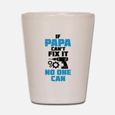 If Papa Can't Fix It No One Can Shot Glass