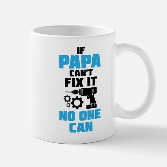 If Papa Can't Fix It No One Can Mugs