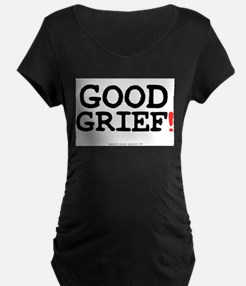 GOOD GRIEF! Maternity T-Shirt