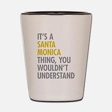 Its A Santa Monica Thing Shot Glass