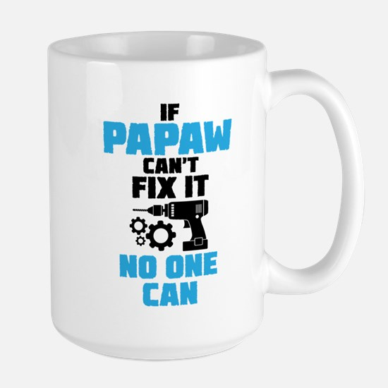 If Papaw Can't Fix It No One Can Mugs
