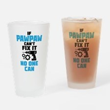 If Pawpaw Can't Fix It No One Can Drinking Glass