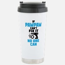 If Pawpaw Can't Fix It No One Can Travel Mug