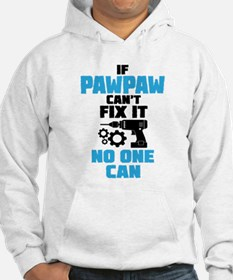 If Pawpaw Can't Fix It No One Can Hoodie