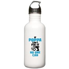 If Poppa Can't Fix It No One Can Water Bottle