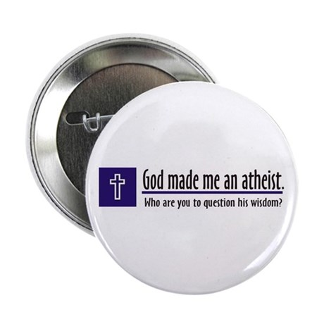 "God Made Me An Atheist 2.25"" Button (10 pack)"