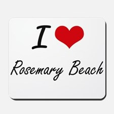 I love Rosemary Beach Florida artistic Mousepad