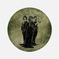 Witches All Hail Macbeth Button