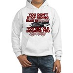 You Don't Get Old Hooded Sweatshirt