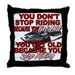 You Don't Get Old Throw Pillow