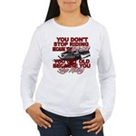 You Don't Get Old Women's Long Sleeve T-Shirt