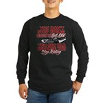 You Don't Get Old Long Sleeve Dark T-Shirt