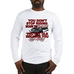You Don't Get Old Long Sleeve T-Shirt