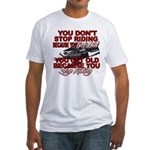 You Don't Get Old Fitted T-Shirt