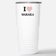 I love Makaila (heart m Stainless Steel Travel Mug