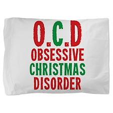 OCD Obessive Christmas Disorder Pillow Sham