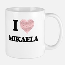 I love Mikaela (heart made from words) design Mugs