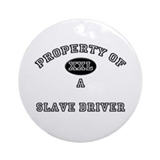 Property of a Slave Driver Ornament (Round)