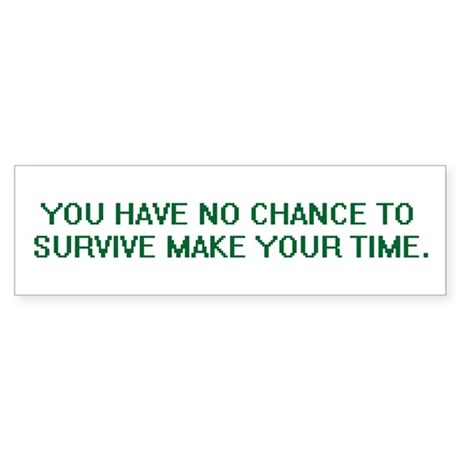 YOU HAVE NO CHANCE TO SURVIVE MAKE YOUR TIME Stick