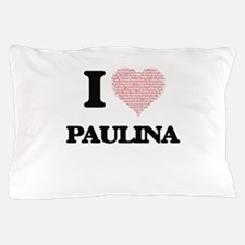 I love Paulina (heart made from words) Pillow Case