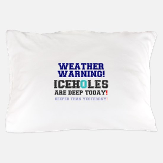WEATHER WARNING - ICEHOLES ARE CHEAP T Pillow Case