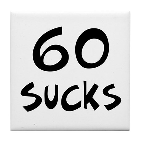 60th birthday 60 sucks Tile Coaster