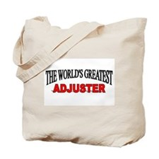 """""""The World's Greatest Adjuster"""" Tote Bag"""
