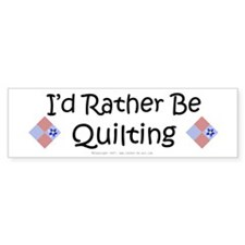 I'd Rather Be Quilting Patchwork Bumper Bumper Sticker