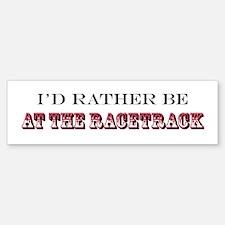 I'd Rather Be At The RaceTrack Red Bumper Bumper Bumper Sticker
