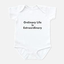 Ordinary Life is Extraordinar Infant Bodysuit