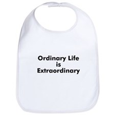 Ordinary Life is Extraordinar Bib