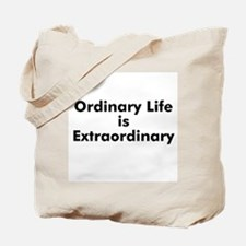 Ordinary Life is Extraordinar Tote Bag