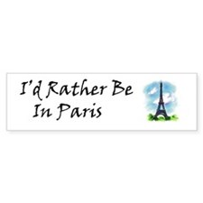 I'd Rather Be In Paris Bumper Bumper Sticker