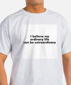 I believe my ordinary life ca T-Shirt